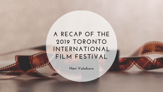 A Recap of the 2019 Toronto International Film Festival