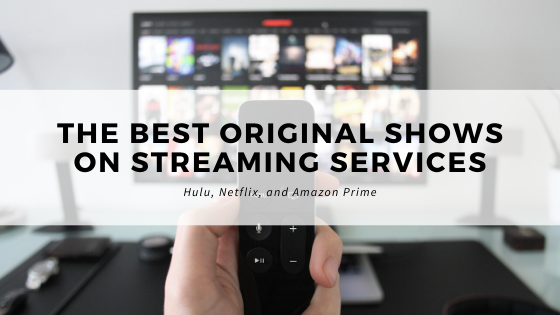 The Best Original Shows on Streaming Services