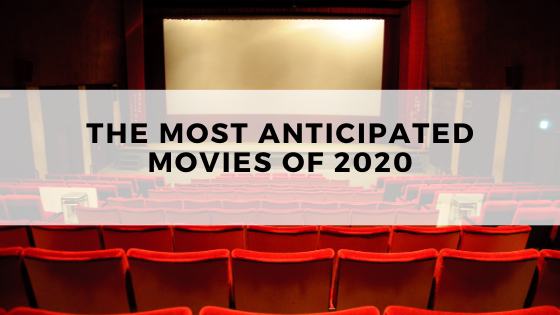 The Most Anticipated Movies of 2020